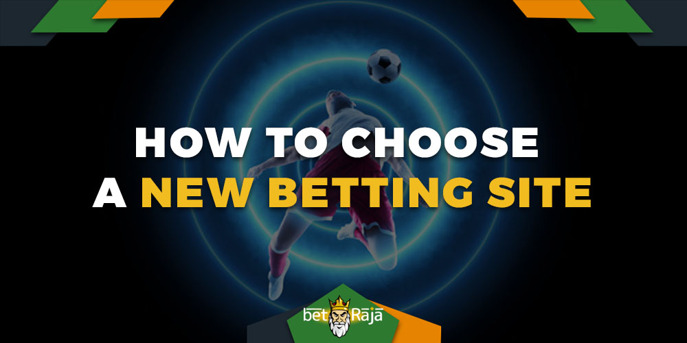 How to choose new betting site
