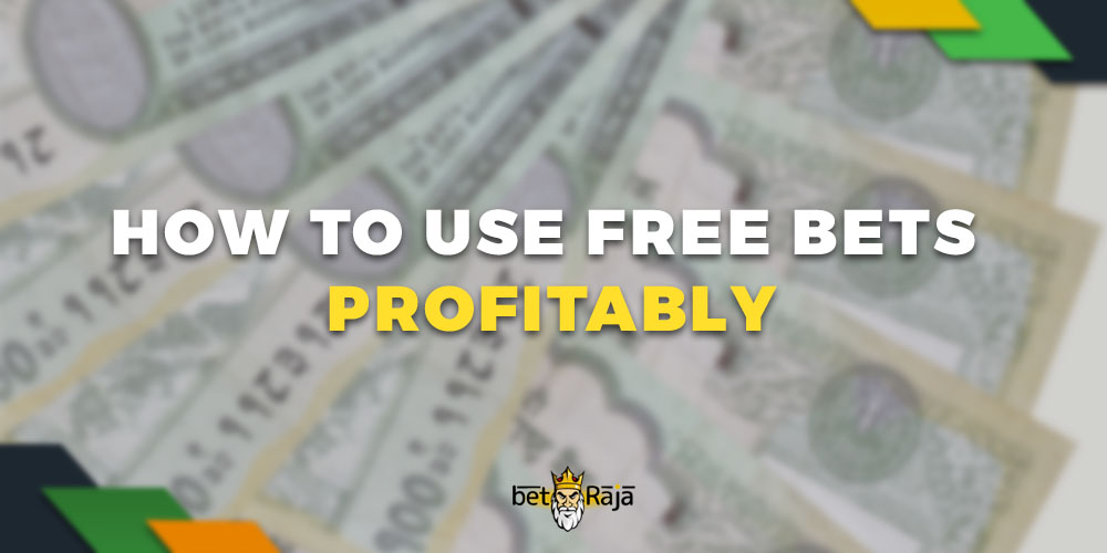 How to use Free Bets Profitably