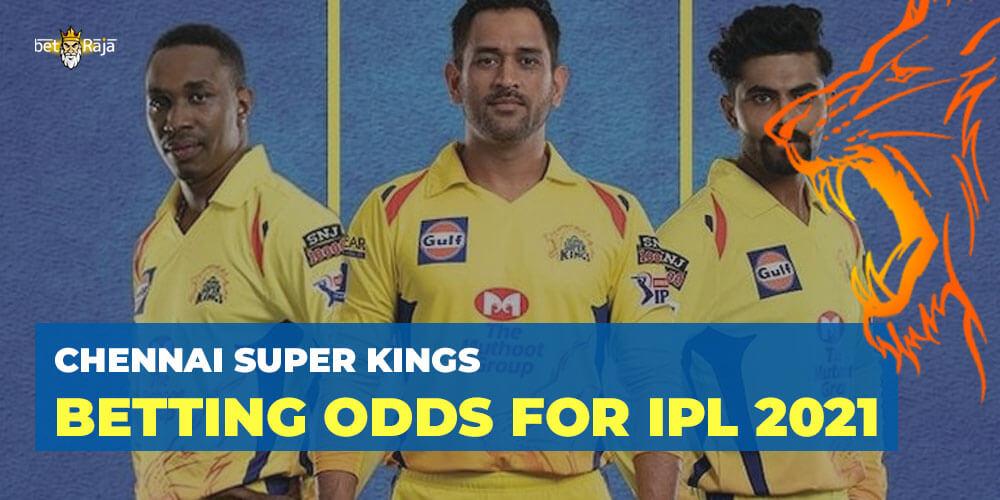 CHENNAI SUPER KINGS BETTING ODDS FOR IPL 2021