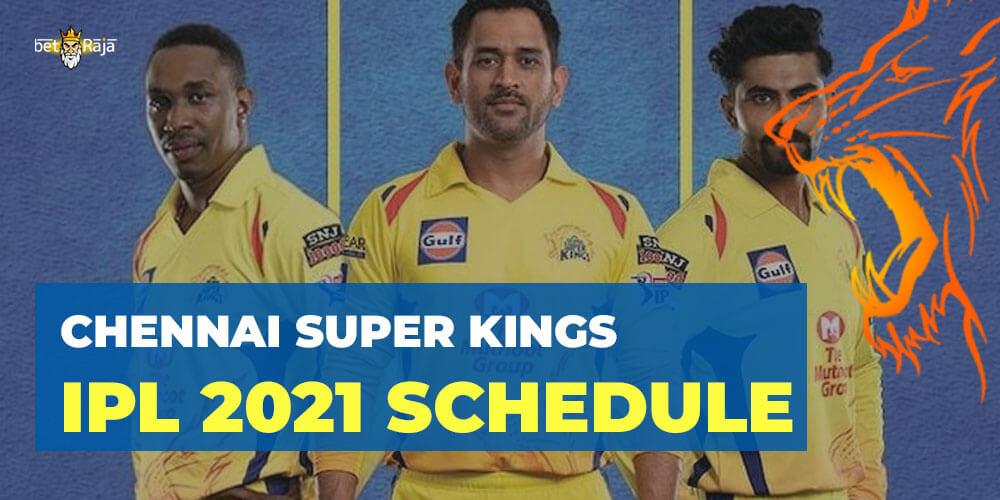 CHENNAI SUPER KINGS IPL 2021 SCHEDULE