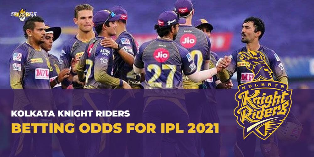 Kolkata Knight Riders BETTING ODDS FOR IPL 2021