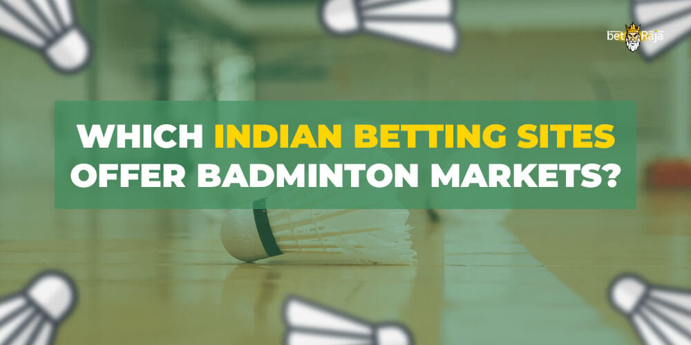 Which Indian Betting Sites offer Badminton Markets