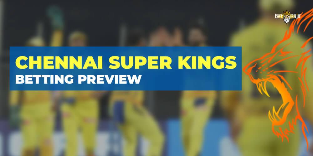 CHENNAI SUPER KINGS BETTING PREVIEW