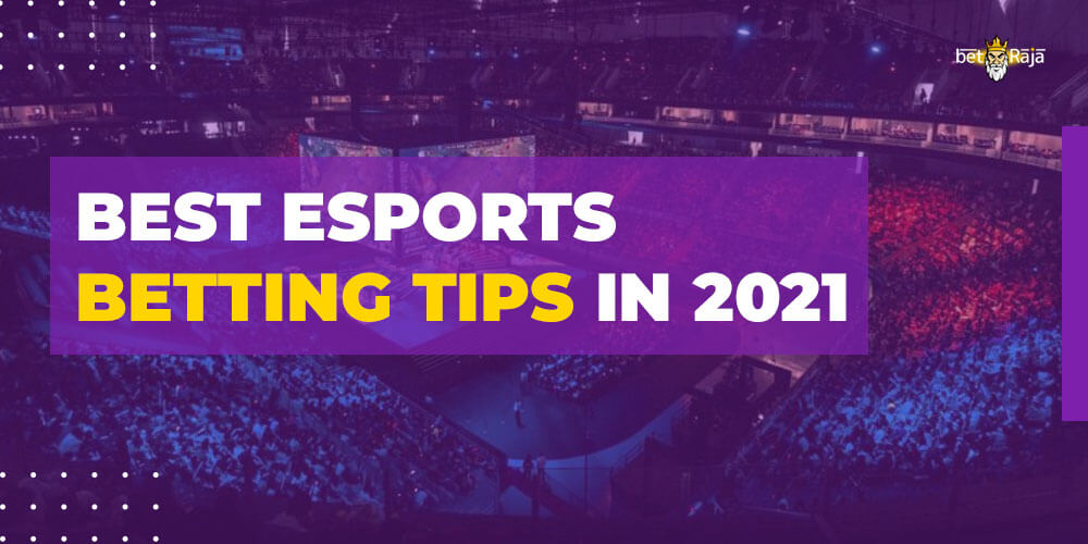 BEST ESPORTS BETTING TIPS IN 2021