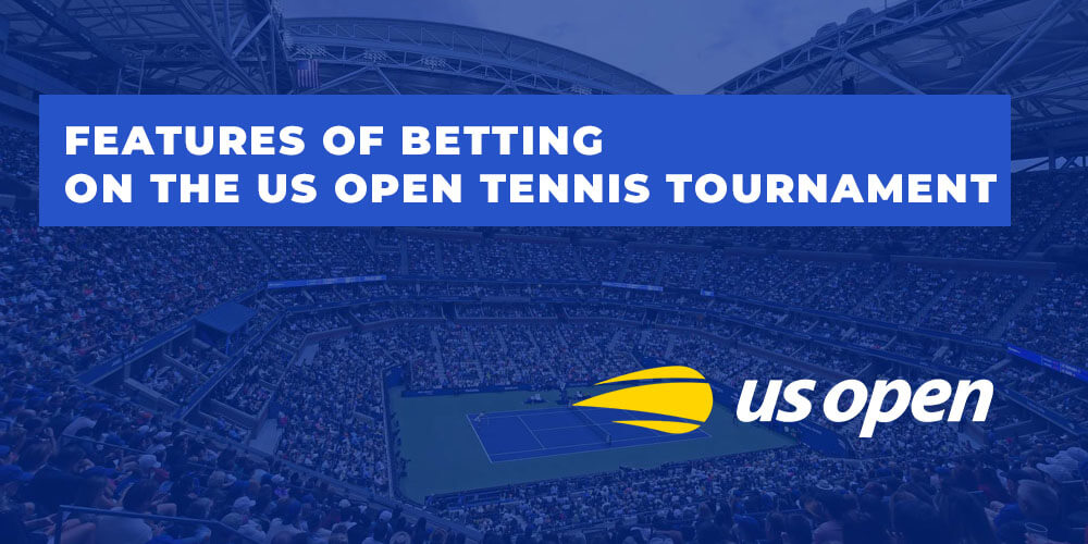 Features of betting on the US Open tennis tournament